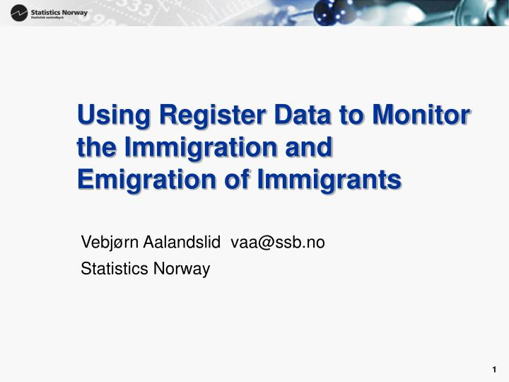 using register data to monitor the immigration and emigration of immigrants n.