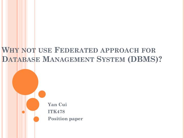 Why not use federated approach for database management system dbms