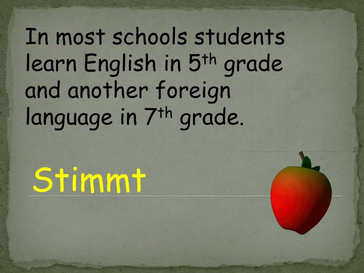 In most schools students learn English in 5