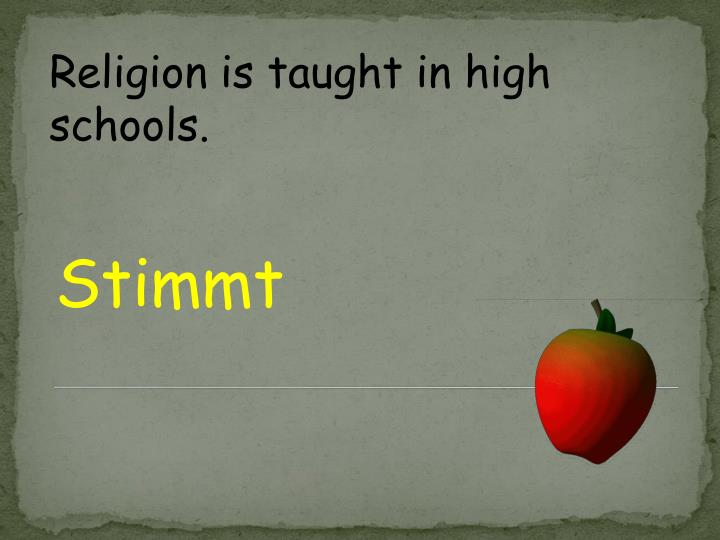 Religion is taught in high schools.