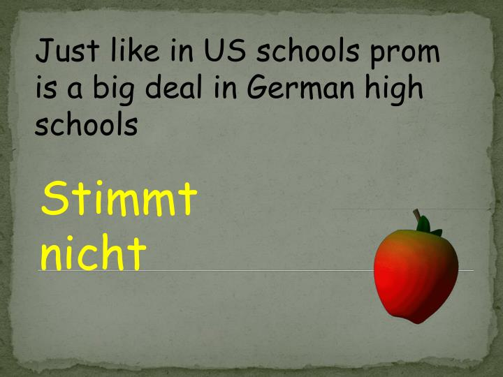 Just like in US schools prom is a big deal in German high schools