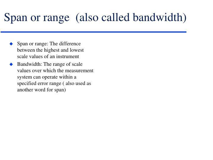 Span or range  (also called bandwidth)