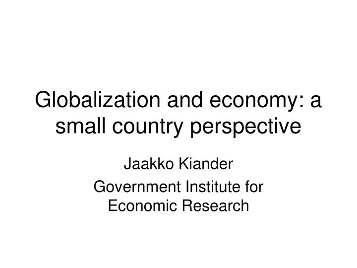 globalization and economy a small country perspective n.