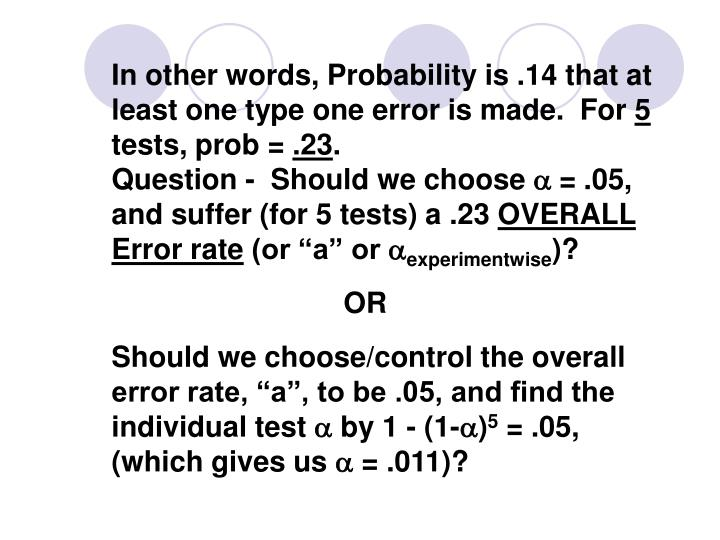 In other words, Probability is .14 that at least one type one error is made.  For