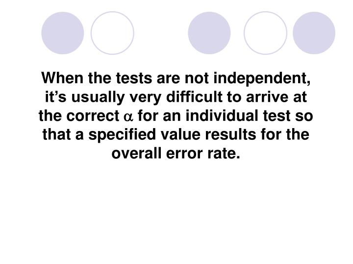 When the tests are not independent, it's usually very difficult to arrive at the correct