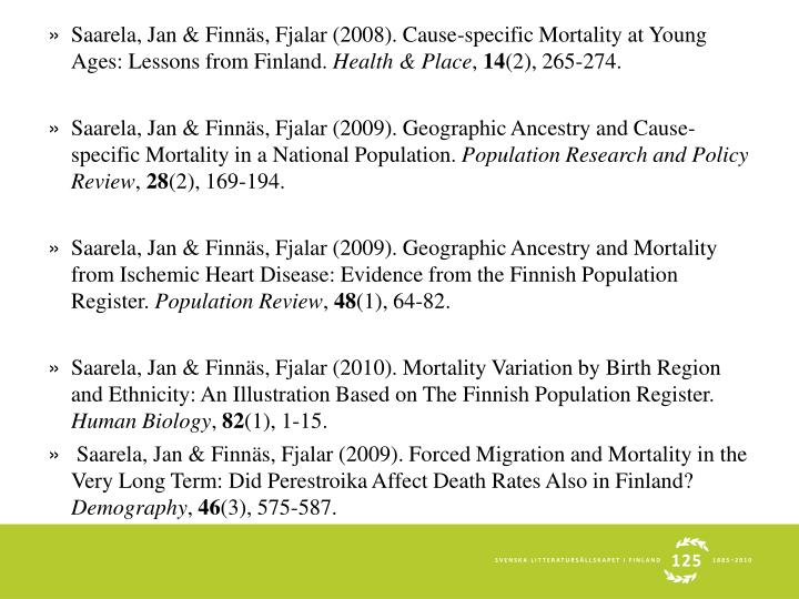 Saarela, Jan & Finnäs, Fjalar (2008). Cause-specific Mortality at Young Ages: Lessons from Finland.