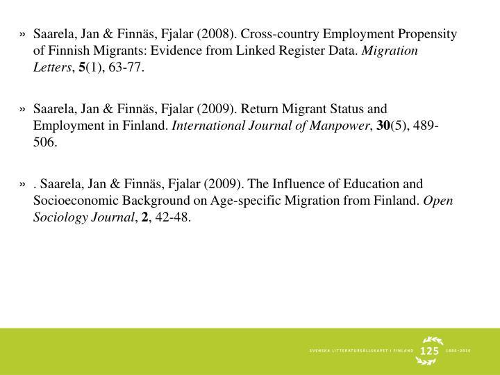 Saarela, Jan & Finnäs, Fjalar (2008). Cross-country Employment Propensity of Finnish Migrants: Evidence from Linked Register Data.
