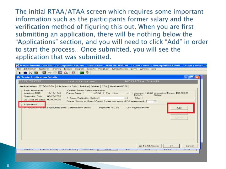 "The initial RTAA/ATAA screen which requires some important information such as the participants former salary and the verification method of figuring this out. When you are first submitting an application, there will be nothing below the ""Applications"" section, and you will need to click ""Add"" in order to start the process.  Once submitted, you will see the application that was submitted."