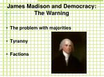 james madison and democracy the warning