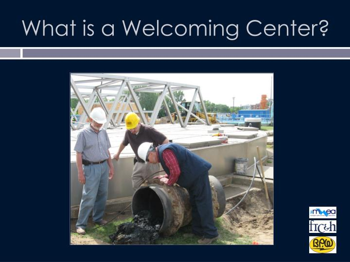 What is a Welcoming Center?