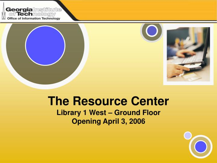 The resource center library 1 west ground floor opening april 3 2006