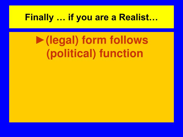 Finally … if you are a Realist…