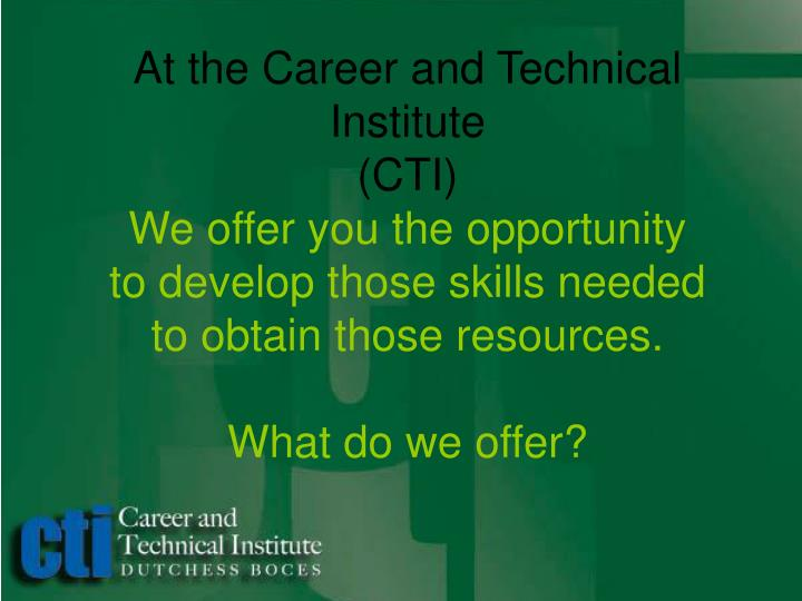 At the Career and Technical Institute