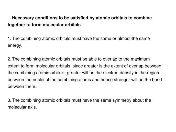 Necessary conditions to be satisfied by atomic orbitals to combine together to form molecular orbitals