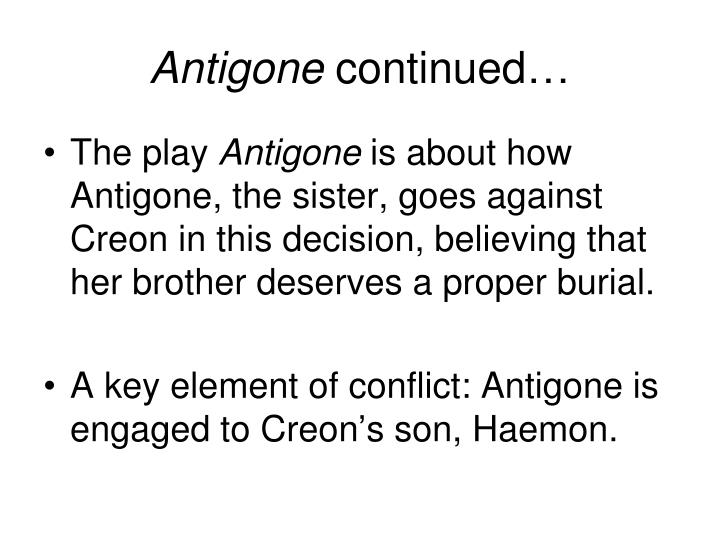 an analysis of the decision of antigone in burying her brother creon Antigone's brother, polynices, has brought an army against his native city,  thebes  which drew centrally on antigone to offer an analysis of the violent,   arguing that creon's decision to forbid the burial of polynices was.