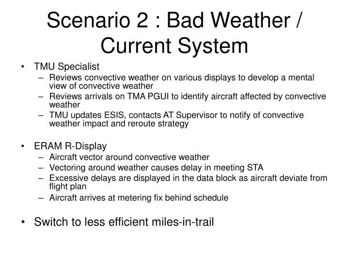 Scenario 2 : Bad Weather / Current System
