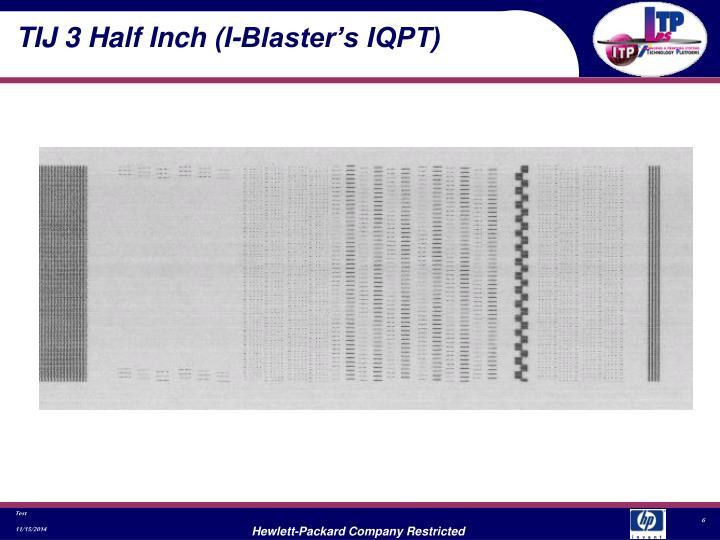TIJ 3 Half Inch (I-Blaster's IQPT)