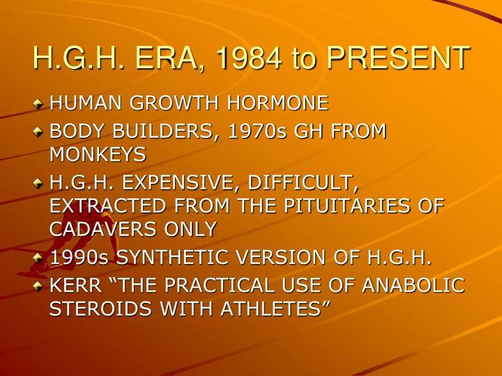 H.G.H. ERA, 1984 to PRESENT