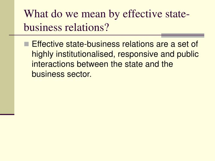 What do we mean by effective state-business relations?