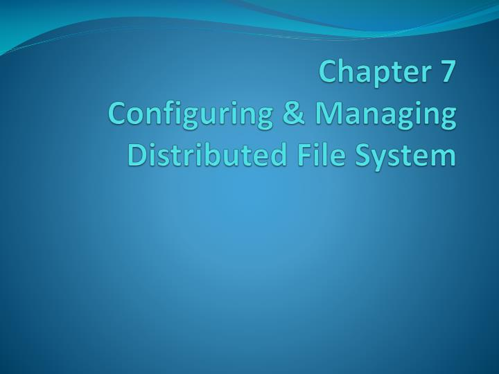 chapter 7 configuring managing distributed file system n.