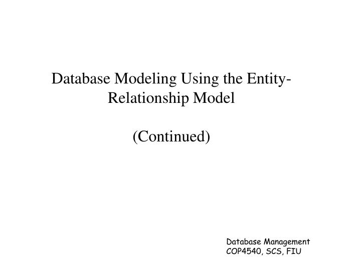 Database modeling using the entity relationship model continued