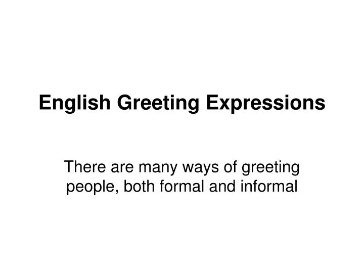 Ppt english greeting expressions powerpoint presentation id6649720 english greeting expressions m4hsunfo