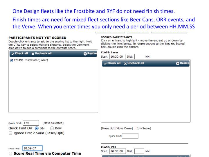 One Design fleets like the Frostbite and RYF do not need finish times.
