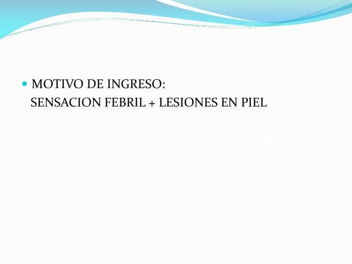 MOTIVO DE INGRESO: