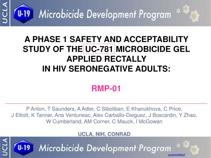 A PHASE 1 SAFETY AND ACCEPTABILITY STUDY OF THE UC-781 MICROBICIDE GEL APPLIED RECTALLY