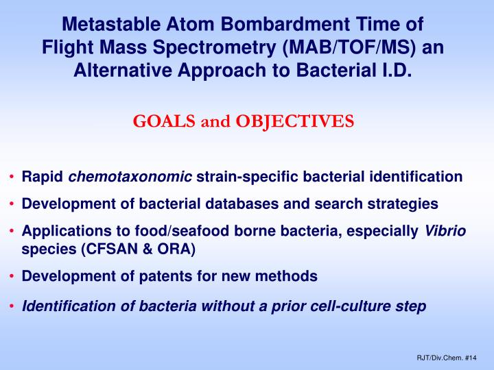 Metastable Atom Bombardment Time of Flight Mass Spectrometry (MAB/TOF/MS) an Alternative Approach to Bacterial I.D.