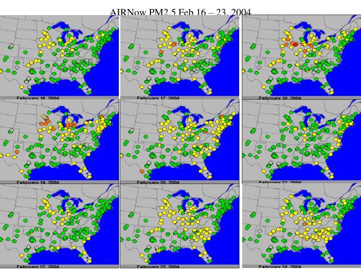 AIRNow PM2.5 Feb 16 – 23, 2004
