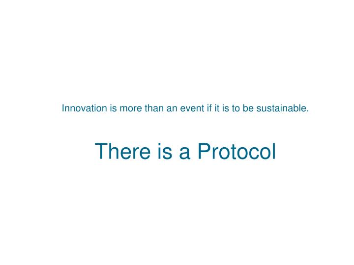 Innovation is more than an event if it is to be sustainable.