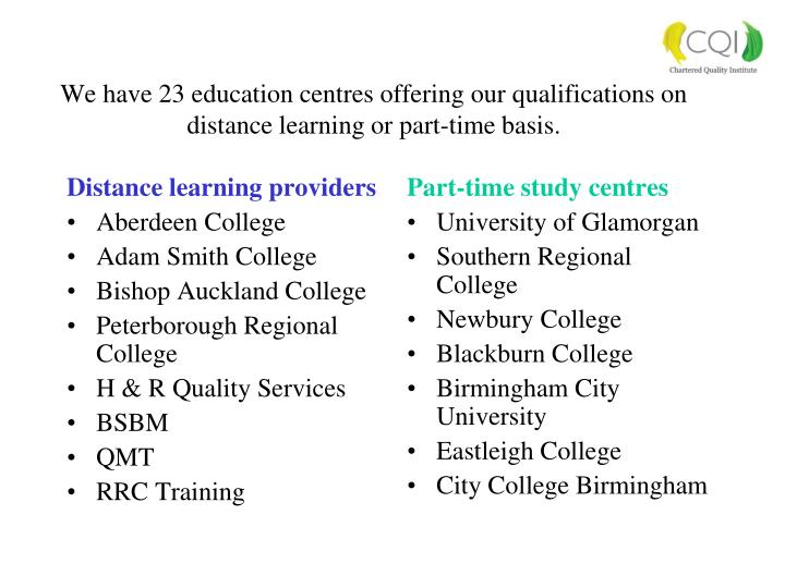 We have 23 education centres offering our qualifications on distance learning or part time basis