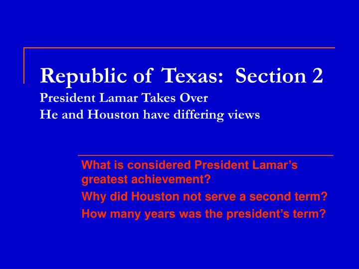 Republic of texas section 2 president lamar takes over he and houston have differing views