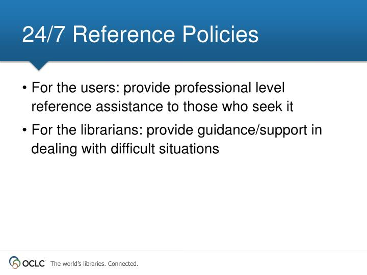 24/7 Reference Policies
