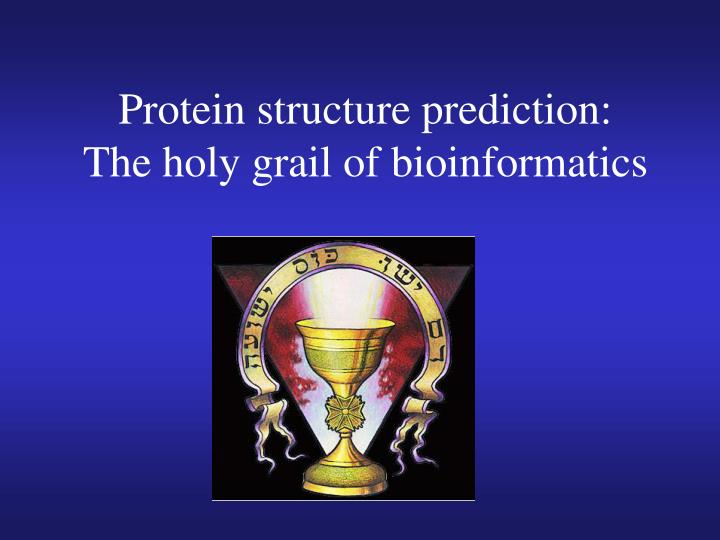 protein structure prediction the holy grail of bioinformatics n.