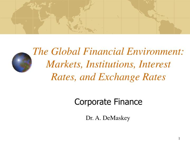 the global financial environment markets institutions interest rates and exchange rates n.