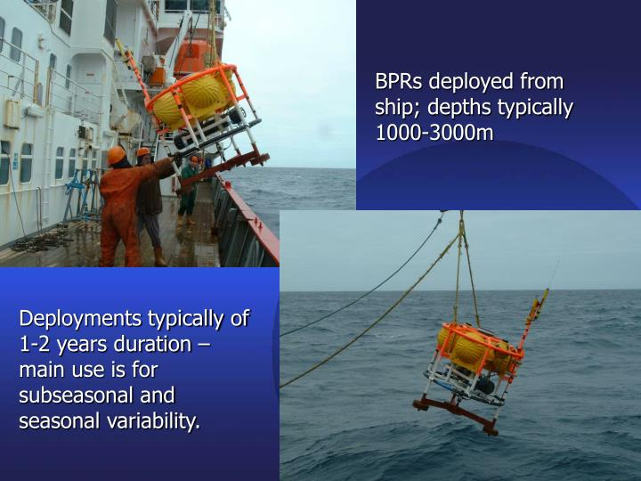 BPRs deployed from ship; depths typically 1000-3000m