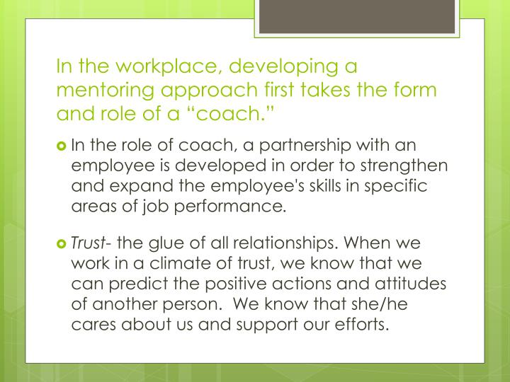 """In the workplace, developing a mentoring approach first takes the form and role of a """"coach."""""""