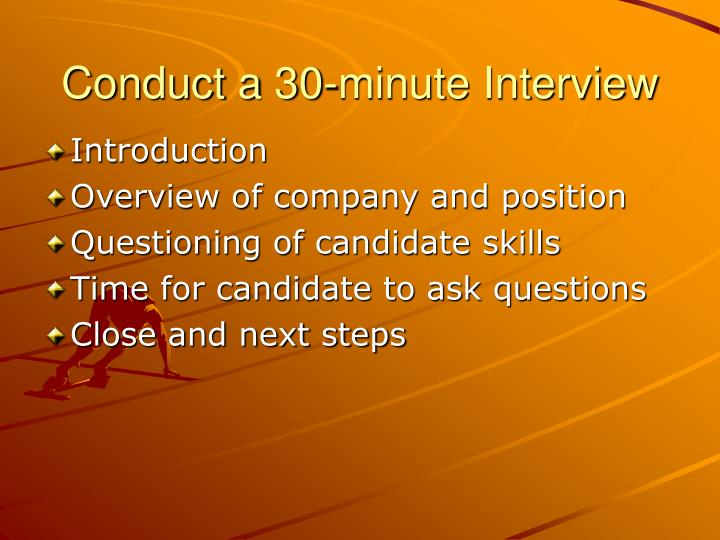 Conduct a 30-minute Interview