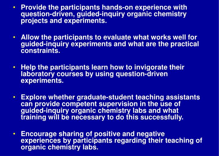 Provide the participants hands-on experience with question-driven, guided-inquiry organic chemistry ...