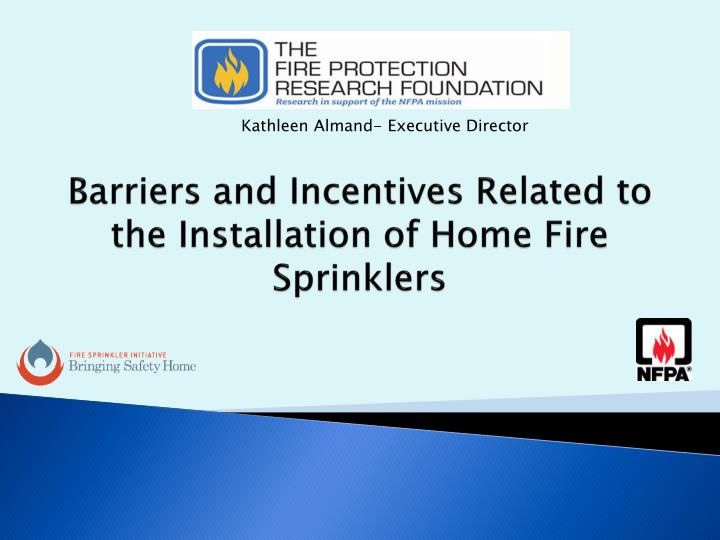 barriers and incentives related to the installation of home fire sprinklers n.