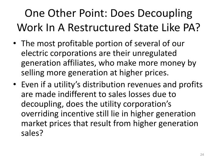One Other Point: Does Decoupling Work In A Restructured State Like PA?
