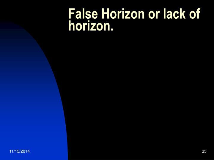 False Horizon or lack of horizon.