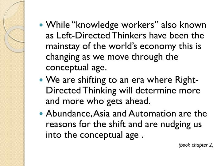 """While """"knowledge workers"""" also known as Left-Directed Thinkers have been the mainstay of the world's economy this is changing as we move through the conceptual age."""