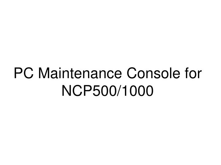 PC Maintenance Console for NCP500/1000
