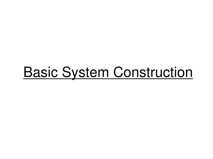Basic System Construction