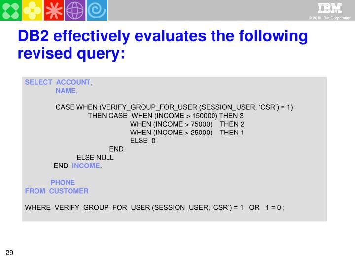 DB2 effectively evaluates the following revised query: