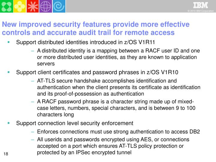 New improved security features provide more effective controls and accurate audit trail for remote access