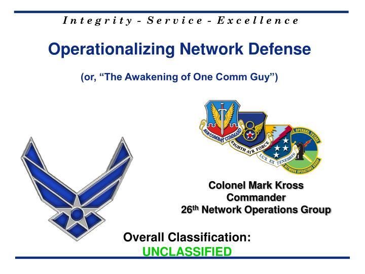 Operationalizing network defense or the awakening of one comm guy